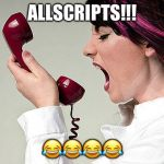 Woman Yelling on Phone | ALLSCRIPTS!!!  | image tagged in woman yelling on phone | made w/ Imgflip meme maker
