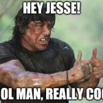 cool story bro | HEY JESSE! COOL MAN, REALLY COOL! | image tagged in cool story bro | made w/ Imgflip meme maker