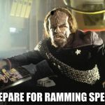 Worf Ramming speed | , | image tagged in worf ramming speed | made w/ Imgflip meme maker
