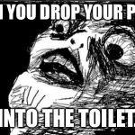 Gasp Rage Face Meme | WHEN YOU DROP YOUR PHONE INTO THE TOILET. | image tagged in memes,gasp rage face | made w/ Imgflip meme maker