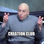 Evil Creation Club | CREATION CLUB | image tagged in dr evil air quotes,bethesda,video games,mods,gaming | made w/ Imgflip meme maker