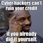 Thinking Black Guy | Cyber hackers can't ruin your credit if you already did it yourself. | image tagged in thinking black guy | made w/ Imgflip meme maker