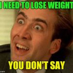 "When someone says | ""I NEED TO LOSE WEIGHT"" YOU DON'T SAY 