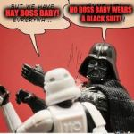 Darth Vader Slapping Storm Trooper | HAY BOSS BABY! NO BOSS BABY WEARS A BLACK SUIT! | image tagged in darth vader slapping storm trooper | made w/ Imgflip meme maker