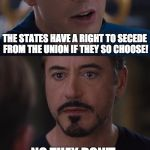 Civil War | THE STATES HAVE A RIGHT TO SECEDE FROM THE UNION IF THEY SO CHOOSE! NO THEY DON'T. | image tagged in memes,marvel civil war | made w/ Imgflip meme maker