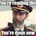 Captain Obvious | You're reading this You're done now | image tagged in captain obvious | made w/ Imgflip meme maker