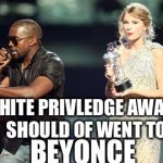 Interupting Kanye Meme | WHITE PRIVLEDGE AWARD SHOULD OF WENT TO BEYONCE | image tagged in memes,interupting kanye | made w/ Imgflip meme maker