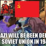 Invade Off My Homeland in Soviet Union | WELL,NAZI WILL BE BEEN DEFEATED BY SOVIET UNION IN 1945 | image tagged in claws off my sister,memes | made w/ Imgflip meme maker