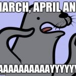 Homophobic Seal Meme | MARCH, APRIL AND GAAAAAAAAAAYYYYYYY | image tagged in memes,homophobic seal | made w/ Imgflip meme maker