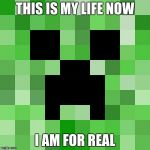 Scumbag Minecraft Meme | THIS IS MY LIFE NOW I AM FOR REAL | image tagged in memes,scumbag minecraft | made w/ Imgflip meme maker