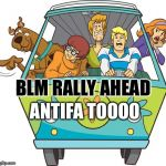 Scooby Doo Meme | BLM RALLY AHEAD ANTIFA TOOOO | image tagged in memes,scooby doo | made w/ Imgflip meme maker