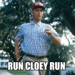 run forrest run | RUN CLOEY RUN | image tagged in run forrest run | made w/ Imgflip meme maker