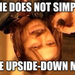 One Does Not Simply Meme | ONE DOES NOT SIMPLY MAKE UPSIDE-DOWN MEME | image tagged in memes,one does not simply | made w/ Imgflip meme maker