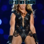 Ermahgerd Beyonce Meme | OH LOOK TAYLOR SWIFT ACTUALY SHOWED UP TO MY SHOW **SHOCKED** | image tagged in memes,ermahgerd beyonce | made w/ Imgflip meme maker