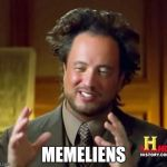 Ancient Aliens Meme | MEMELIENS | image tagged in memes,ancient aliens | made w/ Imgflip meme maker