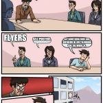 Boardroom Meeting Suggestion Meme | OKAY PEOPLE WE NEED A WAY TO GET OUR COMPANY NOTICED FLYERS SELL POSTERS SAY SOMETHING RUDE AND OFFENSIVE IN LIVE TELEVISION  LIKE THE WORD  | image tagged in memes,boardroom meeting suggestion | made w/ Imgflip meme maker