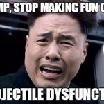 Kim Jung un | TRUMP, STOP MAKING FUN OF MY PROJECTILE DYSFUNCTION | image tagged in kim jung un | made w/ Imgflip meme maker