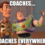 X, X Everywhere Meme | COACHES.... COACHES EVERYWHERE! | image tagged in memes,x,x everywhere,x x everywhere | made w/ Imgflip meme maker