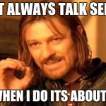 One Does Not Simply Meme | I DONT ALWAYS TALK SERIOUS BUT WHEN I DO ITS ABOUT GUNS | image tagged in memes,one does not simply | made w/ Imgflip meme maker