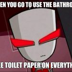 Mad Gir | WHEN YOU GO TO USE THE BATHROOM & SEE TOILET PAPER ON EVERYTHING | image tagged in mad gir,memes,true story,toilet paper,vandalism | made w/ Imgflip meme maker