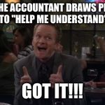 "Barney Stinson Win Meme | WHEN THE ACCOUNTANT DRAWS PICTURES TO ""HELP ME UNDERSTAND"" GOT IT!!! 