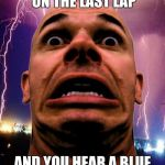 Memeo Meme | WHEN YOU'RE IN FIRST ON THE LAST LAP AND YOU HEAR A BLUE SHELL FROM BEHIND | image tagged in memes,memeo | made w/ Imgflip meme maker