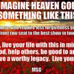 sunset | I IMAGINE HEAVEN GOES SOMETHING LIKE THIS Those who require less forgiveness get a front row seat to the best show in town ! So, live your l | image tagged in sunset,heaven,jesus,god | made w/ Imgflip meme maker