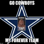Dallas Cowboys Meme | GO COWBOYS MY FOREVER TEAM | image tagged in memes,dallas cowboys | made w/ Imgflip meme maker