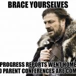 Brace Yourselves X is Coming Meme | BRACE YOURSELVES PROGRESS REPORTS WENT HOME AND PARENT CONFERENCES ARE COMING | image tagged in memes,brace yourselves x is coming | made w/ Imgflip meme maker