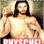 september 23 | SEPTEMBER 23, 2017 PHYSCHE! | image tagged in memes,metal jesus | made w/ Imgflip meme maker