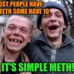 Ugly Twins Meme | MOST PEOPLE HAVE 32 TEETH SOME HAVE 10 IT'S SIMPLE METH! | image tagged in memes,ugly twins,funny,meth,no teeth,dental | made w/ Imgflip meme maker