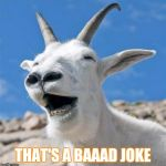 Laughing Goat Meme | THAT'S A BAAAD JOKE | image tagged in memes,laughing goat | made w/ Imgflip meme maker