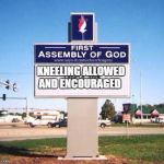 church sign | KNEELING ALLOWED AND ENCOURAGED | image tagged in church sign | made w/ Imgflip meme maker