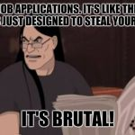 Nathan explosion brutal | ONLINE JOB APPLICATIONS. IT'S LIKE THE WHOLE WORLD IS JUST DESIGNED TO STEAL YOUR IDENTITY. IT'S BRUTAL! | image tagged in nathan explosion brutal,memes,online job applications,identity theft,dethphones | made w/ Imgflip meme maker