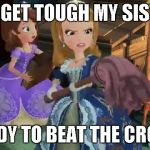 Defence And Attack Off princess Sofia | WHO GET TOUGH MY SISTER ? READY TO BEAT THE CROW ! | image tagged in claws off my sister,memes | made w/ Imgflip meme maker