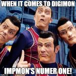 End of Digimon Week(Had to be made  early) | WHEN IT COMES TO DIGIMON IMPMON'S NUMER ONE! | image tagged in we are number one | made w/ Imgflip meme maker