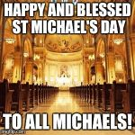 Catholic Church | HAPPY AND BLESSED ST MICHAEL'S DAY TO ALL MICHAELS! | image tagged in catholic church | made w/ Imgflip meme maker