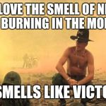 I love the smell of napalm in the morning | I LOVE THE SMELL OF NFL GEAR BURNING IN THE MORNING IT SMELLS LIKE VICTORY | image tagged in i love the smell of napalm in the morning | made w/ Imgflip meme maker
