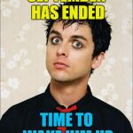 Just in time for Monday... :) | SEPTEMBER HAS ENDED TIME TO WAKE HIM UP | image tagged in shocked billy joe,billie joe armstrong,memes,music,green day,wake me up when september ends | made w/ Imgflip meme maker