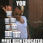 salt bae | YOU HAVE BEEN EDUCATED | image tagged in salt bae | made w/ Imgflip meme maker