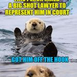 It was the otter guy | THIS PERCH HIRED A BIG SHOT LAWYER TO REPRESENT HIM IN COURT GOT HIM OFF THE HOOK | image tagged in bad pun otter,memes,lawyers,crook,court,fish | made w/ Imgflip meme maker