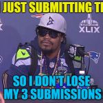 Hopefully tomorrow will bring inspiration... | I'M JUST SUBMITTING THIS SO I DON'T LOSE MY 3 SUBMISSIONS | image tagged in marshawn lynch,memes,3 submissions,sport | made w/ Imgflip meme maker