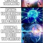 how people eat cheetos | EATING CHEETOS NORMALLY EATING CHEETOS WITH CHOPSTICKS LIKE AN ASIAN EATING CHEETOS WITH ONLY YOUR MOUTH ASKING YOUR FRIENDS TO FEED YOU CHE | image tagged in expanding brain extended 2 | made w/ Imgflip meme maker