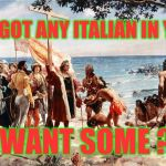 Indigenous Peoples Day | YOU GOT ANY ITALIAN IN YOU ? WANT SOME ? | image tagged in christopher columbus,columbus day,indians,native americans | made w/ Imgflip meme maker