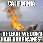 "Gloating liberals | CALIFORNIA ""AT LEAST WE DON'T HAVE HURRICANES"" 