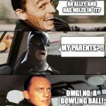 The Riddler Driving | WHAT TRAVELS DOWN AN ALLEY, AND HAS HOLES IN  IT? MY PARENTS?!! OMG! NO, A BOWLING BALL! | image tagged in the riddler driving | made w/ Imgflip meme maker