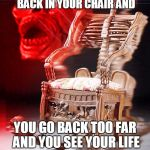 skeleton chair | WHEN YOU'RE LEANING BACK IN YOUR CHAIR AND YOU GO BACK TOO FAR AND YOU SEE YOUR LIFE FLASH BEFORE YOUR EYES | image tagged in skeleton chair | made w/ Imgflip meme maker