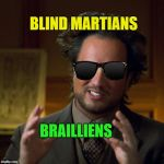 Blind Martians | BLIND MARTIANS BRAILLIENS | image tagged in ancient aliens,memes,blind,stevie wonder,braille,history channel | made w/ Imgflip meme maker