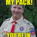 Harmless Scout Leader Meme | GIRLS IN MY PACK! YOU'RE IN GOOD HANDS! | image tagged in memes,harmless scout leader | made w/ Imgflip meme maker