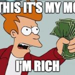Shut Up And Take My Money Fry Meme | SEE THIS IT'S MY MONEY I'M RICH | image tagged in memes,shut up and take my money fry | made w/ Imgflip meme maker